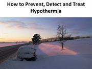 How to Prevent, Detect and Treat Hypothermia