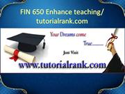 FIN 650 Enhance teaching/tutorialrank.com