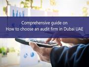 Comprehensive guide on to how to choose an audit firm in Dubai UAE