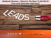 Boldleads Reviews – What Are The Ways To Get Rid Of Poor Lead Generati