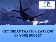 Get Cheap Taxi To Heathrow On your Budget