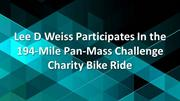 Lee D Weiss take part In 194-Mile Pan-Mass Challenge Charity Bike Ride