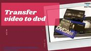 Choose best transfer video to dvd at tapes to digital