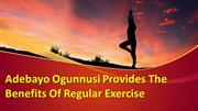 Adebayo Ogunnusi Provides The Benefits Of Regular Exercise