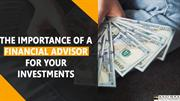 The Importance Of A Financial Advisor For Your