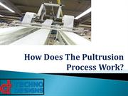 Learn about the Pultrusion Process Work