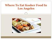 Where To Eat Kosher Food In Los Angeles