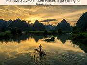 Primitive Survivors - Best Places to go Fishing for Beginners