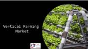 Vertical Farming Market Outlook and Growth Forecasted By 2023