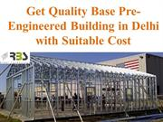 Get Quality Base Pre-Engineered Building in Delhi with Suitable Cost
