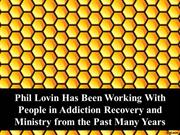 Phil Lovin Has Been Working With People in Addiction Recovery and