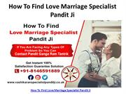 How To Find Love Marriage Specialist Pandit Ji