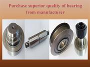 Purchase superior quality of bearing from manufacturer