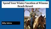 Spend Your Winter Vacation at Winona Beach Resort_ Billy Johns