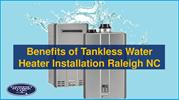 Benefits of Tankless Water Heater Installation Raleigh NC