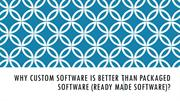 Why Custom Software is better than Packaged Software