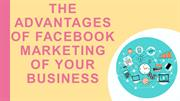 THE ADVANTAGES OF FACEBOOK MARKETING IN YOUR BUSINESS