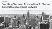 A Guide Everything You Need To Know How To Choose the Employee Monitor