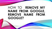 How to  Remove My Name From Google, Remove Name From Google?