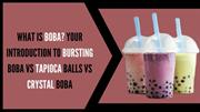 What is Boba? Intro to Bursting Boba vs Tapioca Balls vs Crystal Boba