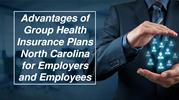 Advantages of Group Health Insurance Plans North Carolina for Employer
