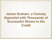 James Graham; a Hypnotist with Thousands of Successful Shows to Credit