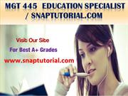 MGT 445 Education Specialist - snaptutorial