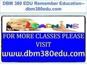 DBM 380 EDU Remember Education--dbm380edu.com