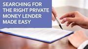 Searching for the right private money lender made easy