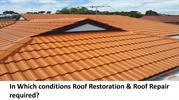 In Which conditions Roof Restoration & Roof Repair required