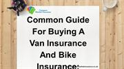 Common Guide For Buying A Van Insurance And Bike Insurance