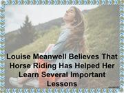 Louise Meanwell Believes Horse Riding Helped Her Learn Many Lessons