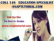 COLL 148   Education Specialist -snaptutorial.com