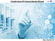 A Single-Dose HPV Vaccine May Be Effective