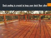 Deck sealing is crucial to keep your deck floor alive