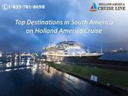 Top Destinations in South America on Holland America Cruise