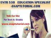 ENTR 530   Education Specialist -snaptutorial.com