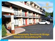 Enjoy Best Hospitality Services At Bridge Views Inn Stroudsburg PA