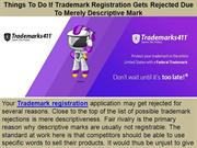 Things To Do If Trademark Registration Gets Rejected Due To Merely Des