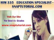HIM 335   Education Specialist -snaptutorial.com