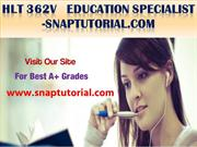 HLT 362V   Education Specialist -snaptutorial.com