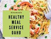 Healthy Meal Delivery Service Oahu - Aina Meals