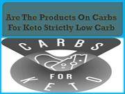 Are The Products On Carbs For Keto Strictly Low Carb