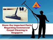 Know the Important Facts Regarding Commercial Carpet Cleaning in Singa