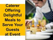 Caterer Offering Delightful Meals to Serve Your Guests at Event