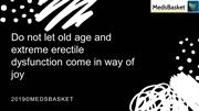 Do not let old age and extreme erectile dysfunction come in way of joy