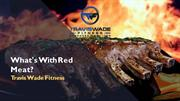 What's With Red Meat? - Travis Wade Fitness