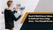 Best 5 Wall Decor Ideas to Refresh You Living Area - You Should Know