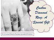 Custom Diamond Ring: A Special Gift for Special One