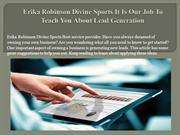 Erika Robinson Divine Sports It Is Our Job To Teach You About Lead Gen